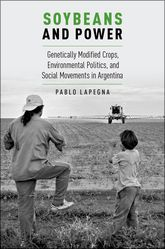 Soybeans and PowerGenetically Modified Crops, Environmental Politics, and Social Movements in Argentina$