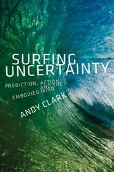 Surfing UncertaintyPrediction, Action, and the Embodied Mind$