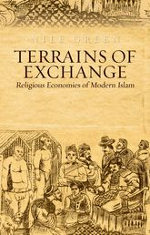 Terrains of ExchangeReligious Economies of Global Islam$