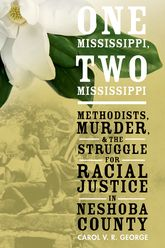 One Mississippi, Two MississippiMethodists, Murder, and the Struggle for Racial Justice in Neshoba County$