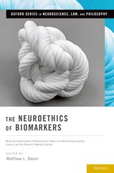 The Neuroethics of BiomarkersWhat the Development of Bioprediction Means for Moral Responsibility, Justice, and the Nature of Mental Disorder$