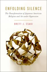 Enfolding SilenceThe Transformation of Japanese American Religion and Art under Oppression$