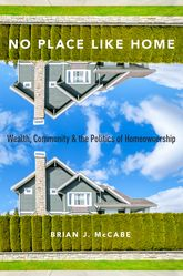 No Place Like HomeWealth, Community and the Politics of Homeownership$