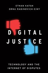 Digital JusticeTechnology and the Internet of Disputes$