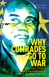 Why Comrades Go to WarLiberation Politics and the Outbreak of Africa's Deadliest Conflict$