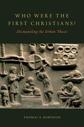 Who Were the First Christians?Dismantling the Urban Thesis$