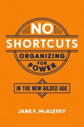 No ShortcutsOrganizing for Power in the New Gilded Age$