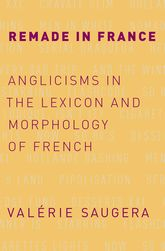 Remade in FranceAnglicisms in the Lexicon and Morphology of French$
