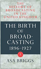The History of Broadcasting in the United Kingdom, Volume IThe Birth of Broadcasting$