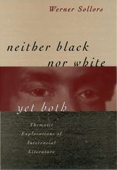 Neither Black Nor White Yet BothThematic Explorations of Interracial Literature$
