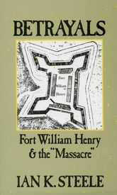 "BetrayalsFort William Henry and the ""Massacre""$"