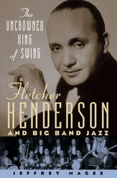 The Uncrowned King of SwingFletcher Henderson and Big Band Jazz$