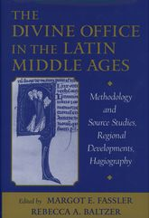 The Divine Office in the Latin Middle AgesMethodology and Source Studies, Regional Developments, Hagiography$