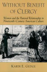 Without Benefit of ClergyWomen and the Pastoral Relationship in Nineteenth-Century American Culture$