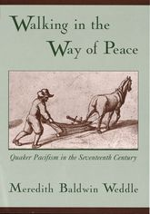 Walking in the Way of PeaceQuaker Pacifism in the Seventeenth Century$