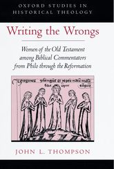 Writing the WrongsWomen of the Old Testament among Biblical Commentators from Philo through the Reformation$