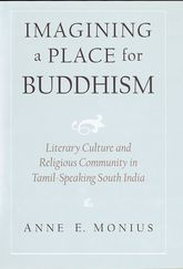 Imagining a Place for BuddhismLiterary Culture and Religious Community in Tamil-Speaking South India$