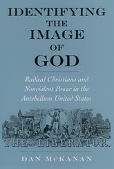 Identifying the Image of GodRadical Christians and Nonviolent Power in the Antebellum United States$