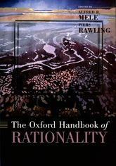The Oxford Handbook of Rationality$