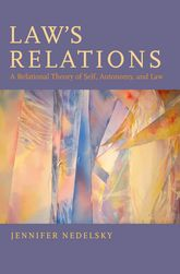 Law's RelationsA Relational Theory of Self, Autonomy, and Law$