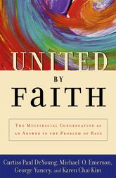 United by FaithThe Multiracial Congregation as an Answer to the Problem of Race$