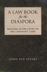 A Law Book for the DiasporaRevision in the Study of the Covenant Code$