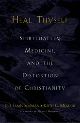 Heal ThyselfSpirituality, Medicine, and the Distortion of Christianity$