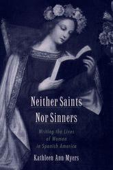 Neither Saints Nor SinnersWriting the Lives of Women in Spanish America$