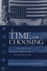A Time for ChoosingThe Rise of Modern American Conservatism$