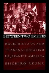 Between Two EmpiresRace, History, and Transnationalism in Japanese America$