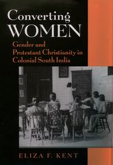 Converting WomenGender and Protestant Christianity in Colonial South India$