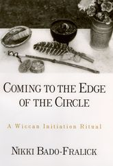 Coming to the Edge of the CircleA Wiccan Initiation Ritual$