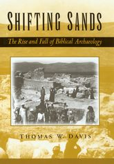 Shifting SandsThe Rise and Fall of Biblical Archaeology$
