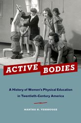 Active BodiesA History of Women's Physical Education in Twentieth-Century America$