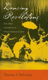 Dancing RevelationsAlvin Ailey's Embodiment of African American Culture$