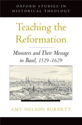 Teaching the ReformationMinisters and Their Message in Basel, 1529-1629$