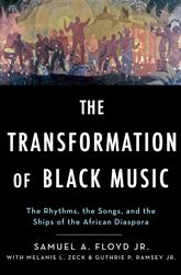The Transformation of Black MusicThe rhythms, the songs, and the ships of the African Diaspora$