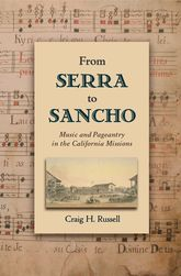 From Serra to SanchoMusic and Pageantry in the California Missions$