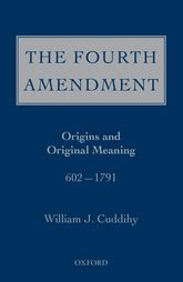 The Fourth AmendmentOrigins and Original Meaning 602 - 1791$