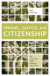 Sprawl, Justice, and CitizenshipThe Civic Costs of the American Way of Life$