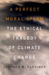 A Perfect Moral StormThe Ethical Tragedy of Climate Change$