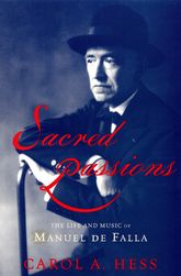 Sacred PassionsThe Life and Music of Manuel de Falla$