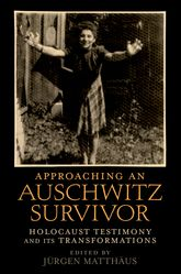 Approaching an Auschwitz SurvivorHolocaust Testimony and its Transformations$