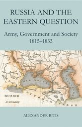 Russia and the Eastern Question: Army, Government and Society, 1815-1833