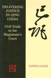 Delivering Justice in Qing China: Civil Trials in the Magistrate's Court