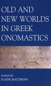 Old and New Worlds in Greek Onomastics - British Academy Scholarship Online