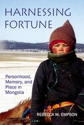 Harnessing Fortune – Personhood, Memory and Place in Mongolia - British Academy Scholarship Online