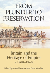 From Plunder to PreservationBritain and the Heritage of Empire, c.1800–1940$