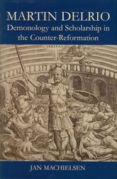 Martin DelrioDemonology and Scholarship in the Counter-Reformation