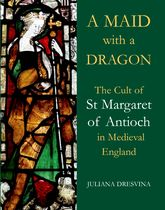 A Maid with a Dragon – The Cult of St Margaret of Antioch in Medieval England - British Academy Scholarship Online